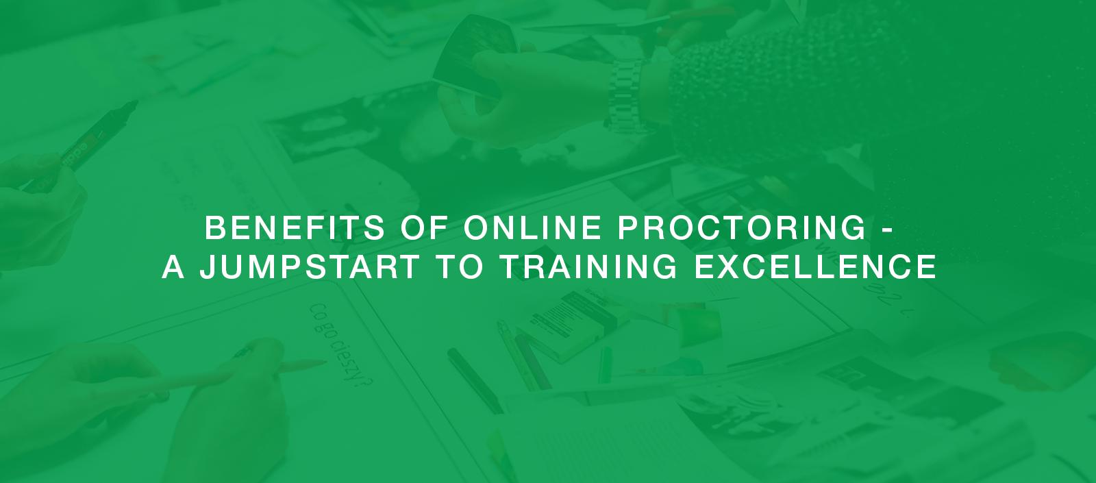 Online proctoring Benefits