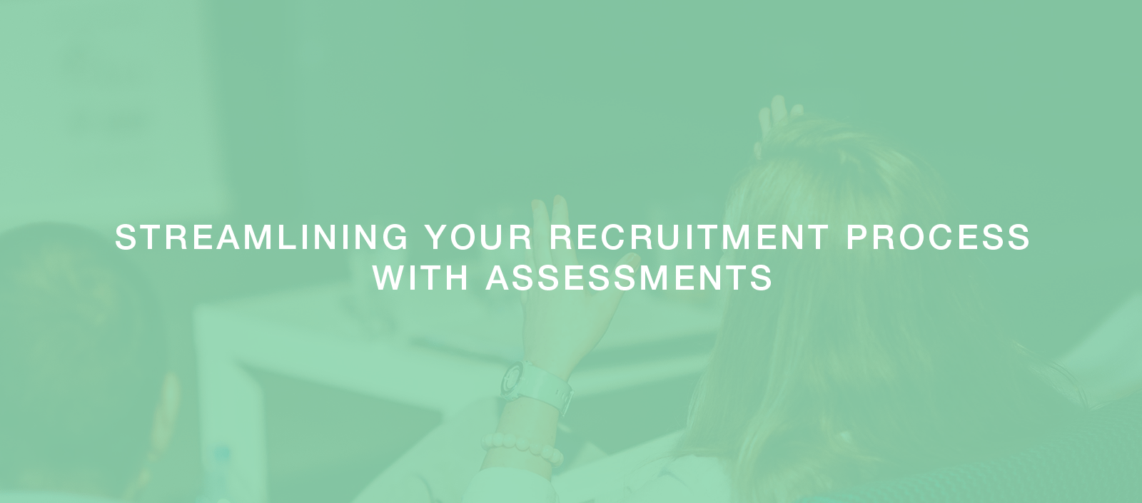 Streamlining Your Recruitment Process With Assessments