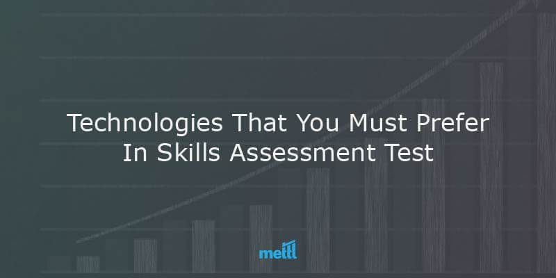 Technologies That You Must Prefer In Skills Assessment Test