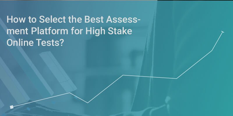 How to Select the Best Assessment Platform for High Stake Online Tests?